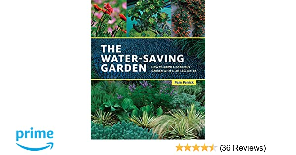 The Water-Saving Garden: How to Grow a Gorgeous Garden with a Lot ...