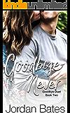 Goodbye Never (Goodbye Duet Book 2)