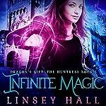 Infinite Magic: Dragon's Gift: The Huntress, Book 5 | Linsey Hall