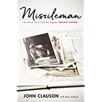 Missileman: The Secret Life of Cold War Engineer Wallace Clauson