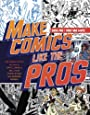 Make Comics Like the Pros: The Inside Scoop on How to Write, Draw, and Sell Your Comic Books and GraphicNovels