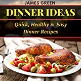 Dinner Ideas: Quick, Healthy & Easy Dinner Recipes (Ideas What to Cook for Dinner)