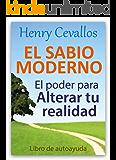 El Sabio Moderno: EL PODER PARA ALTERAR TU REALIDAD Libro de autoayuda (Spanish Edition)