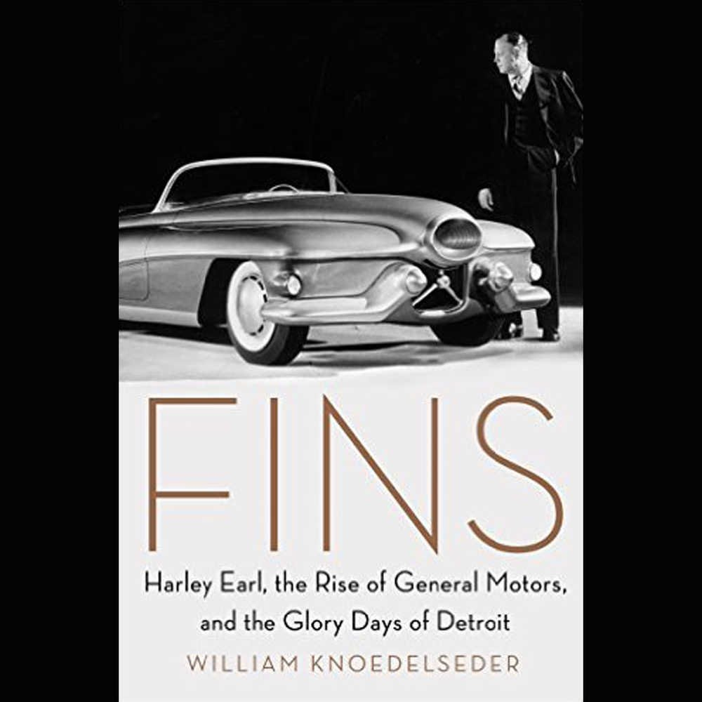 Fins: Harley Earl, the Rise of General Motors, and the Glory Days of Detroit