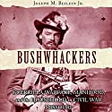 Bushwhackers: Guerrilla Warfare, Manhood, and the Household in Civil War Missouri Audiobook by Joseph M. Beilein Jr. Narrated by Clyde Walker