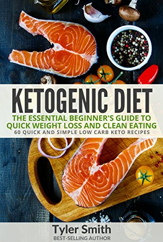 Ketogenic Diet:The Essential Beginner's Guide to Quick Weight Loss and Clean Eating - 60 Quick and Simple Low Carb Keto Recipes (Ketogenic Low Carb Diet Book 1) by Tyler Smith