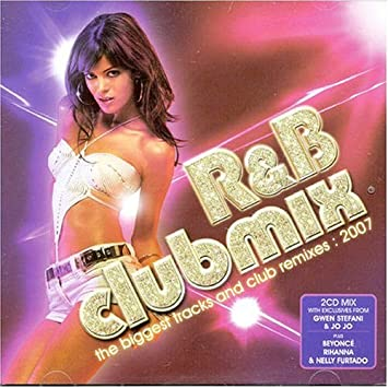 R&B Clubmix the biggest tracks and club remixes: 2007