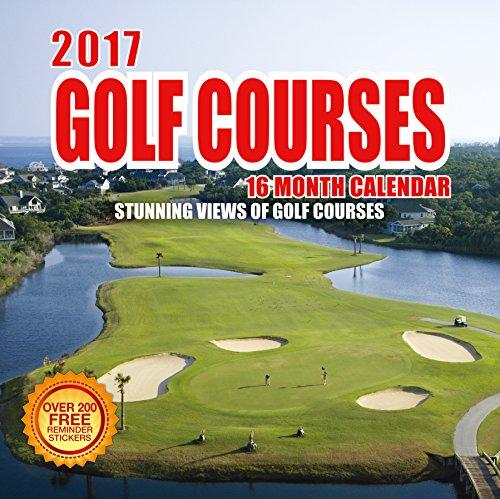 2017 Golf Courses Calendar- 12 x 12 Wall Calendar - 210 Free Reminder Stickers