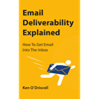 Email Deliverability Explained: How To Get Email Into The Inbox (English Edition)