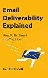Email Deliverability Explained: How To Get Email Into The Inbox