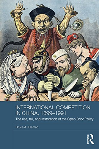 Download International Competition in China, 1899-1991: The Rise, Fall, and Restoration of the Open Door Policy (Routledge Studies in the Modern History of Asia) Pdf