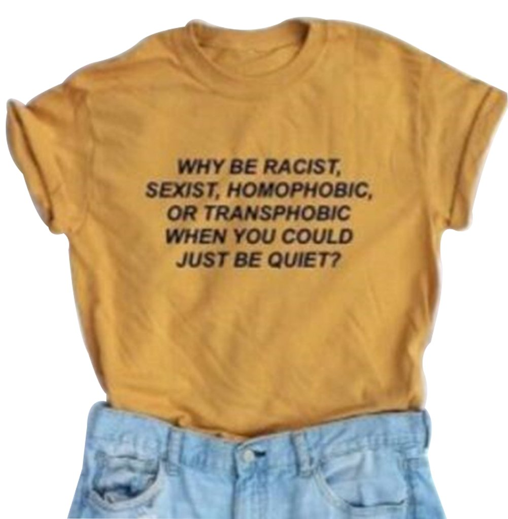 Why Be Racist Sexist Homophobic Or Transphobic Print Women Street Style Short Sleeve T-shirt size S (Yellow)