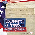 Documents of Freedom: A Look at the Declaration of Independence, the Bill of Rights, and the U.S. Constitution | Gwenyth Swain