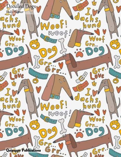 "Read Online Doodled Dogs Daily Planner: Daily Spread 2018 July - September Calendar Organizer Appointment Book To Do List, Doodled Dogs Love My Dachshund Pattern DP852018Q3 Cover, 8.5x11"" PDF"