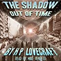 The Shadow Out of Time Audiobook by H. P. Lovecraft Narrated by Mike Vendetti