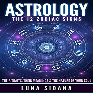 Astrology: The 12 Zodiac Signs Audiobook