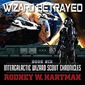 Wizard Betrayed: Intergalactic Wizard Scout Chronicles, Book 6 | Rodney Hartman
