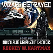 Wizard Betrayed: Intergalactic Wizard Scout Chronicles, Book 6 Audiobook by Rodney Hartman Narrated by Guy Williams