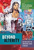 "P. L. Caballero and A. Acevedo-Rodrigo, ""Beyond Alterity: Destabilizing the Indigenous Other in Mexico"" (U Arizona Press, 2018)"