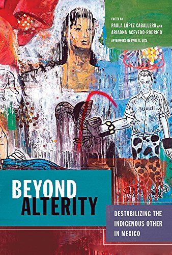 Beyond Alterity: Destabilizing the Indigenous Other in Mexico Paula López Caballero