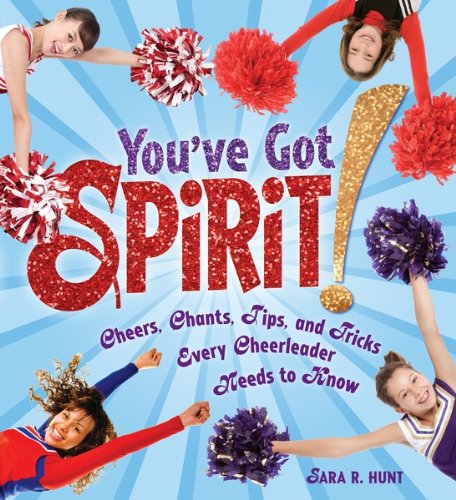 You've Got Spirit!: Cheers, Chants, Tips, and Tricks Every Cheerleader Needs to Know (Nonfiction - Grades 4-8) - Highlights Look And Find