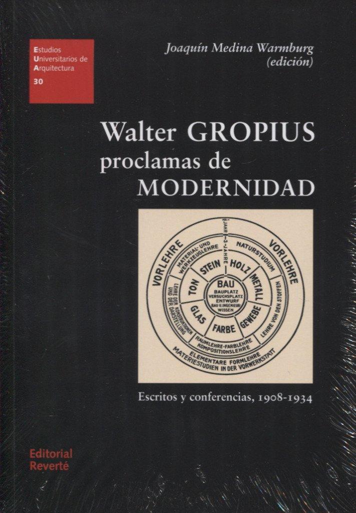 Walter Gropius. Proclamas de modernidad (EUA30) (Estudios Universitarios de Arquitectura) Tapa blanda – 18 mar 2018 Medina REVE0|#Reverte 8429121307 History of architecture