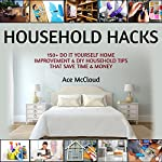 Household Hacks: 150+ Do It Yourself Home Improvement & DIY Household Tips That Save Time & Money | Ace McCloud