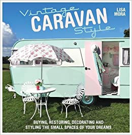 Vintage Caravan Style: Buying, restoring, decorating and styling the