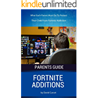 The Dangers In Fortnite Addiction For Parents: What Each Parent Must Do To Protect  Their Child From Fortnite Addiction (Parent's Game Guides)