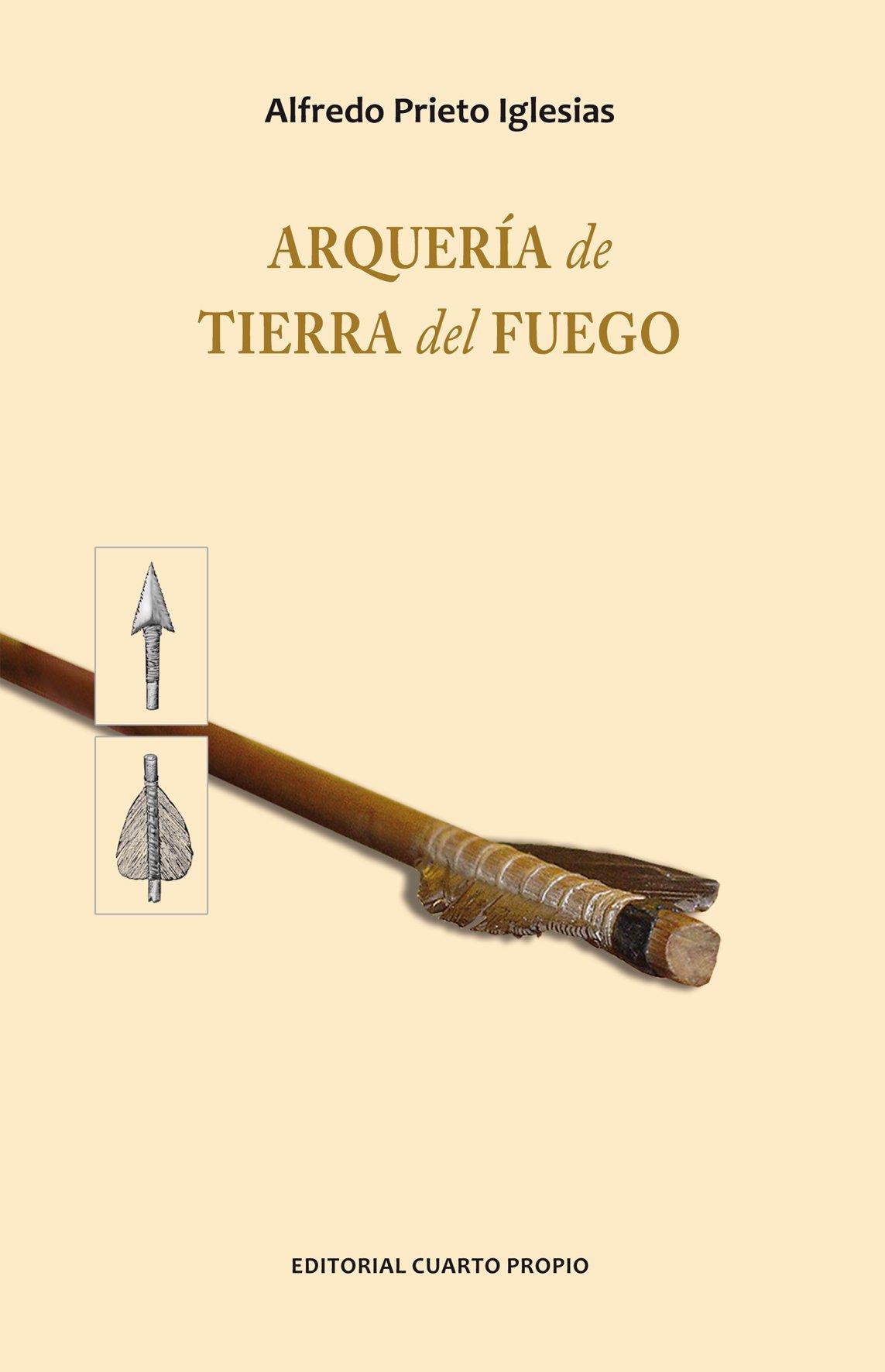 ARQUERÍA DE TIERRA DE FUEGO: Alfredo Prieto Iglesias: 9789562605496: Amazon.com: Books