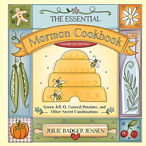 The Essential Mormon Cookbook (Combined Edition): Green Jell-O, Funeral Potatoes, and Other Secret Combinations by Julie Badger Jensen