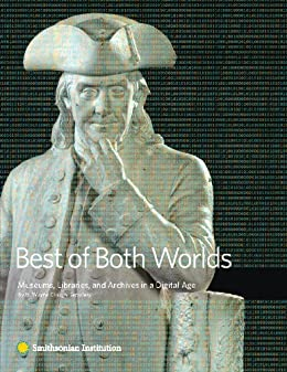 Best of Both Worlds: Museums, Libraries, and Archives in the Digital Age by [Clough, G. Wayne]