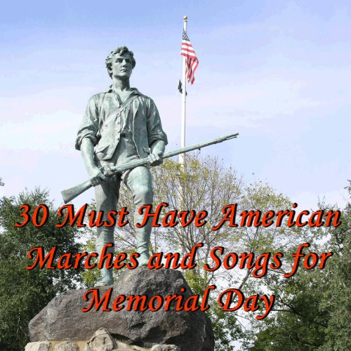30 Must Have American Marches And Songs For Memorial Day