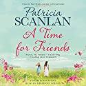 A Time for Friends Audiobook by Patricia Scanlan Narrated by Grainne Gillis