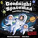 Goodnight Spaceman and Other Stories Audiobook by Michelle Robinson Narrated by Rachel Bavidge, Roy McMillan, Tim Peake