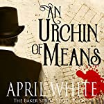 An Urchin of Means: The Baker Street Series, Book 1 | April White
