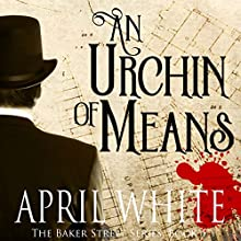 An Urchin of Means: The Baker Street Series, Book 1 Audiobook by April White Narrated by Will M. Watt