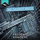 Ne sautez pas !   Livre audio Auteur(s) : Frédéric Ernotte Narrateur(s) : Sylvain Chevet