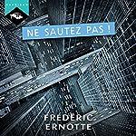Ne sautez pas ! | Frédéric Ernotte