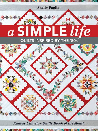 A Simple Life: Quilts Inspired by the '50s by Kansas City Star