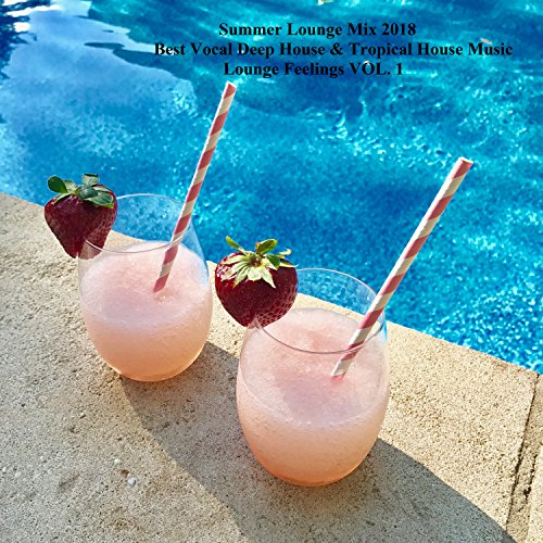 Summer Lounge Mix 2018, Vol. 1 - Best Vocal Deep House & Tropical House Music (Compiled & Mixed by DJ SteFan) ()