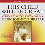 This Child Will Be Great: Memoir of a Remarkable Life by Africa's First Woman President | Ellen Johnson Sirleaf