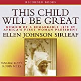 This Child Will Be Great: Memoir of a Remarkable Life by Africa's First Woman President