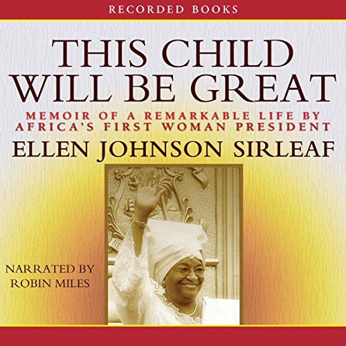 This Child Will Be Great: Memoir of a Remarkable Life by Africa's First Woman President by Recorded Books