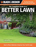 how to landscape your yard The Complete Guide to a Better Lawn: How to Plant, Maintain & Improve Your Yard & Lawn (Black & Decker Complete Guide)