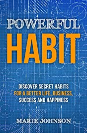 Powerful Habits: Discover Secret Habits for a Better Life, Business, Success and Happiness