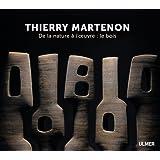 Thierry Martenon. De la nature à l'oeuvre : le bois