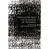 Psychiatry and the Business of Madness: An Ethical and Epistemological Accounting