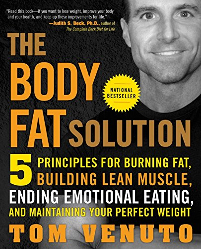 The Body Fat Solution: Five Principles for Burning Fat, Building Lean Muscle, Ending Emotional Eating, and Maintaining Your Perfect Weight ()