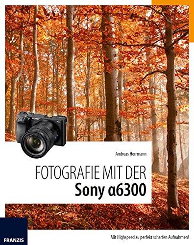 Fotografie mit der Sony Alpha 6300: Mit Highspeed zu perfekt scharfen Aufnahmen!